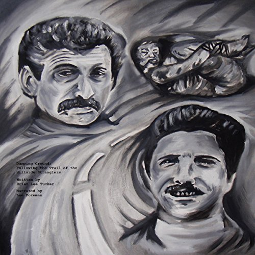 Dumping Ground: Following the Trail of the Hillside Stranglers and Their Victims cover art