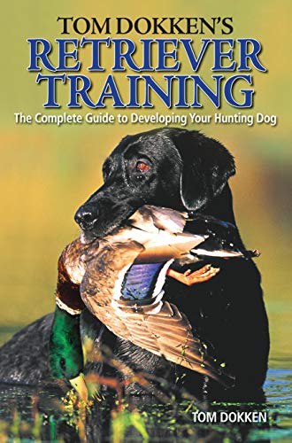 Compare Textbook Prices for Tom Dokken's Retriever Training: The Complete Guide to Developing Your Hunting Dog 41401st Edition ISBN 0074962008589 by Dokken, Tom