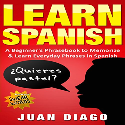 Learn Spanish: A Beginner's Phrasebook to Memorize & Learn Everyday Phrases in Spanish audiobook cover art