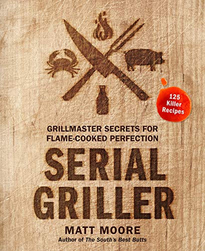 Compare Textbook Prices for Serial Griller: Grillmaster Secrets for Flame-Cooked Perfection  ISBN 9780358187264 by Moore, Matt