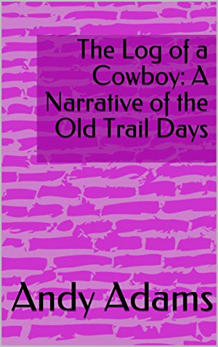 The Log of a Cowboy: A Narrative of the Old Trail (English Edition)