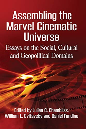 Assembling the Marvel Cinematic Universe: Essays on the Social, Cultural and Geopolitical Domains