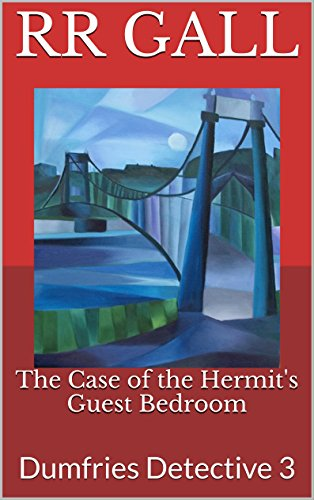 The Case of the Hermit's Guest Bedroom: Dumfries Detective 3 (Dumfries Detective Series) (English Edition)