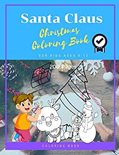 Santa Claus Christmas Coloring Book For Kids Ages 4-12: Christmas Gifts For Boy , Girls & Preschool Toddlers 1st 2nd 3rd 4th Grade - 200 Pages Vol 16