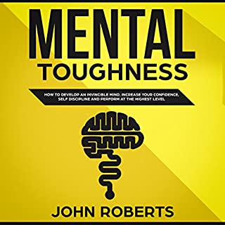 Mental Toughness: How to Develop an Invincible Mind. Increase your Confidence, Self-Discipline and Perform at the Highest Level                   By:                                                                                                                                 John Roberts                               Narrated by:                                                                                                                                 Sean Posvistak                      Length: 1 hr and 11 mins     17 ratings     Overall 4.6