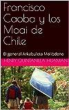 Francisco Caoba y los Moai de Chile: El general Arkabuleta Molibdeno (Spanish Edition)