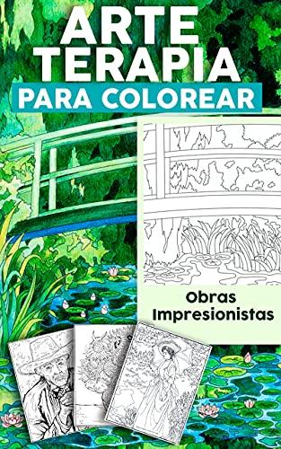 Arte terapia para colorear Obras impresionistas: Libro arteterapia antiestrés  colorear adultos y niños  para relajarse  para regalar... PDF EPUB Gratis descargar completo
