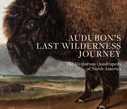 Audubon's Last Wilderness Journey: The Viviparous Quadrupeds of North America