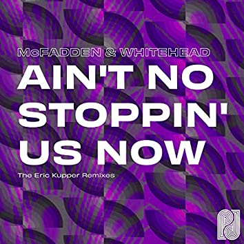 Ain't No Stoppin' Us Now (The Eric Kupper Remixes)