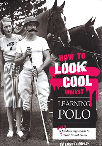 Compare Textbook Prices for How to Look Cool Whilst Learning Polo: A Very Modern Approach to a Traditional Game  ISBN 9781846892431 by Thompson, Steve