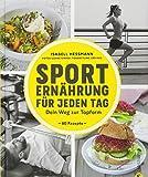 Sporternährung: Sporternährung für jeden Tag. Dein Weg zur Topform. Die richtige Ernährung für...