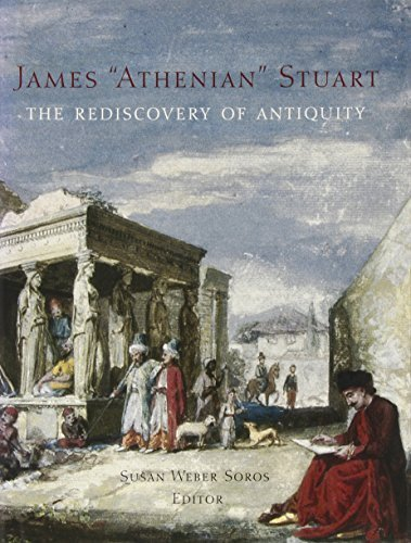 James 'Athenian' Stuart: The Rediscovery of Antiquity (Bard Graduate Center for Studies in the Decorative Arts, Design & Culture) 1St edition by Soros, Susan Weber (2007) Hardcover
