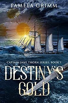 Destiny's Gold (Captain Jane Thorn Book 1) by [Pamela Grimm]