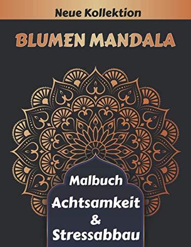 Blumen Mandala Malbuch Achtsamkeit & Stressabbau: 55  Schöne Blumen mandalas zum Ausmalen  | Erwachsenen Mandala Malbuch  für mehr Frieden, Gleichgewicht und Achtsamkeit