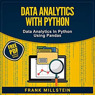 Data Analytics with Python     Data Analytics in Python Using Pandas              By:                                                                                                                                 Frank Millstein                               Narrated by:                                                                                                                                 Jon Wilkins                      Length: 3 hrs and 7 mins     23 ratings     Overall 4.7