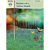 Hymns With a Velvet Touch: Late Intermediate to Early Advanced Piano: 10 Elegant Settings of Timeless Hymns (Sacred Performer Collections)