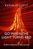 Go When the Light Turns Red: A short collection of short stories