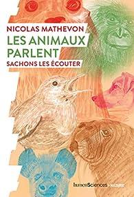 Les animaux parlent : Sachons les écouter par Nicolas Mathevon