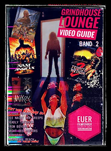 Grindhouse Lounge: Video Guide - Band 2 - Mit den Reviews zu From Beyond, Patrick Lebt, Split Second, Best of the Best 2, Der Komet,... und vielen mehr: Action, Horror, Exploitation - Der Filmführer