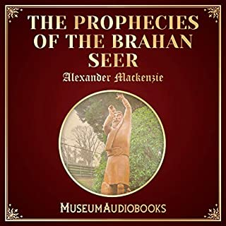 The Prophecies of the Brahan Seer                   Written by:                                                                                                                                 Alexander Mackenzie                               Narrated by:                                                                                                                                 Joel Allen                      Length: 2 hrs and 41 mins     Not rated yet     Overall 0.0