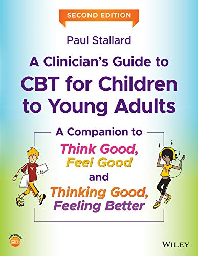 A Clinician's Guide to CBT for Children to Young Adults: A Companion to Think Good, Feel Good and Thinking Good, Feeling Better (English Edition)