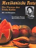 Mexikanische Feste: Die Fiestas der Frida Kahlo - Marie-Pierre Colle