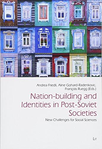 Nation-building and Identities in Post-Soviet Societies: New Challenges for Social Sciences (Freiburger Sozialanthropologische Studien / Freiburg ... Sociale de l'Universite de Fribourg, Band 47)
