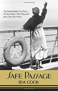 Safe Passage: The Remarkable True Story of Two Sisters Who Rescued Jews from the Nazis by Ida Cook (2008-11-01)
