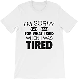 I'm Sorry For What I Said When I Was Tired Unisex T-Shirt, White