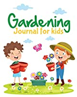 Gardening Journal For Kids: Hydroponic - Organic - Summer Time - Container - Seeding - Planting - Fruits and Vegetables - Wish List - Gardening Gifts For Kids - Perfect For New Gardener