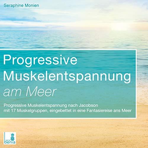 Progressive Muskelentspannung am Meer {Progressive Muskelentspannung nach Jacobson, 17 Muskelgruppen} inkl. Fantasiereise – CD