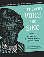 Lift Every Voice and Sing: A Celebration of the African American National Anthem