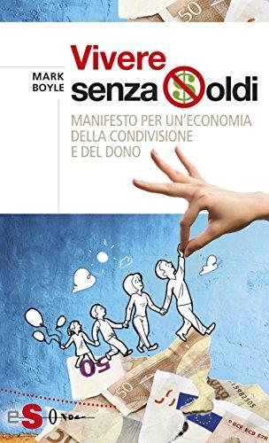 Vivere senza soldi : Manifesto per uneconomia della condivisione e del dono (Italian Edition)