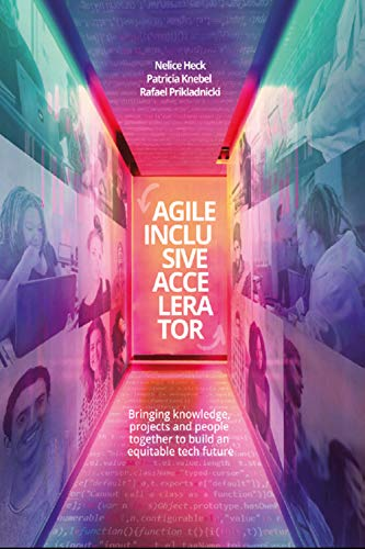 Couverture du livre Agile Inclusive Accelerator: Bringing knowledge, projects and people together to build an equitable tech future (English Edition)
