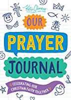 Our Prayer Journal: Celebrating Our Christian Faith Together