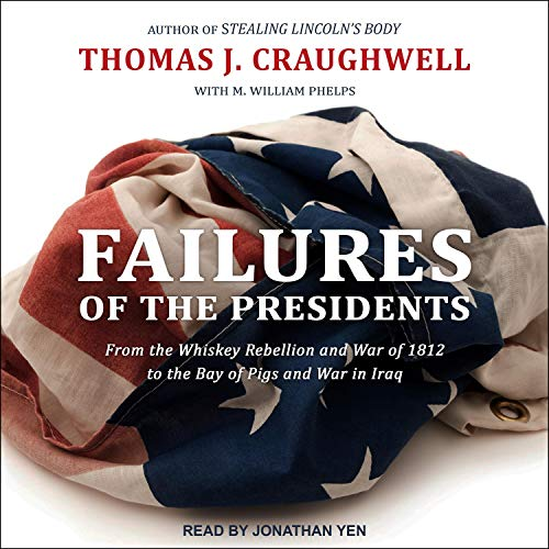 Failures of the Presidents Audiobook By Thomas J. Craughwell, M. William Phelps cover art