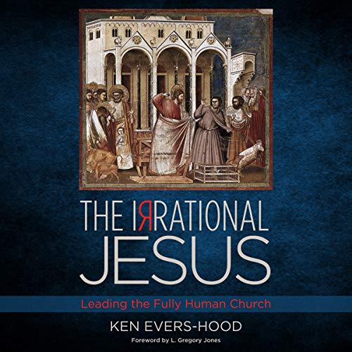 The Irrational Jesus: Leading the Fully Human Church audiobook cover art