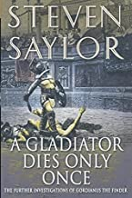 A Gladiator Dies Only Once: The Further Investigations of Gordianus the Finder (Novels of Ancient Rome) by Steven Saylor (...