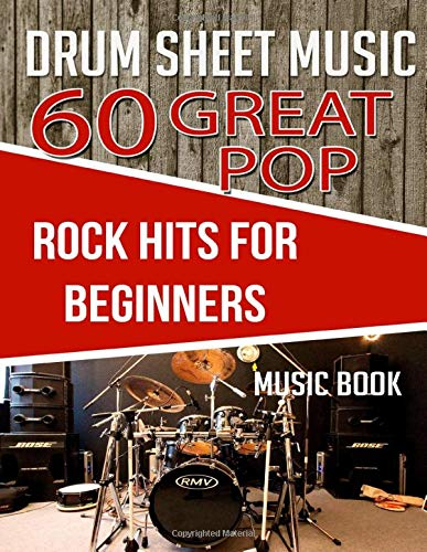 DRUM SHEET MUSIC: 60 GREAT POP ROCK HITS FOR BEGINNERS: Easy drum scores of the best Pop and Rock songs ever to learn easily and enjoy improving