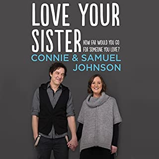 Love Your Sister     A Searingly Honest and Inspiring Memoir of Family, Love and Unicycles              By:                                                                                                                                 Connie Johnson,                                                                                        Samuel Johnson                               Narrated by:                                                                                                                                 Connie Johnson,                                                                                        Samuel Johnson                      Length: 10 hrs and 45 mins     108 ratings     Overall 4.8