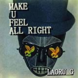 Make U Feel All Right - Laoru G