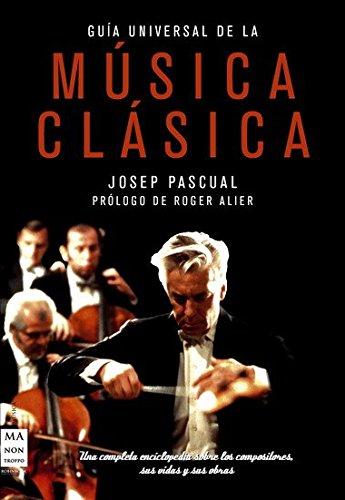 Guía universal de la música clásica t d.: Una completa enciclopedia sobre los compositores, sus vidas y sus obras (Musica Ma Non Troppo)