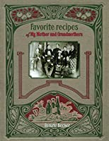 Favorite recipes of My Mother and Grandmothers