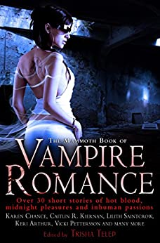 The Mammoth Book of Vampire Romance: The Classic, Bestselling Collection of 25 Short Stories (Mammoth Books 450) by [Trisha Telep]