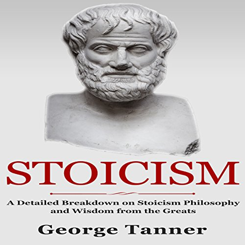 Stoicism: A Detailed Breakdown of Stoicism Philosophy and Wisdom from the Greats cover art