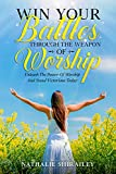 Win Your Battles Through The Weapon Of Worship: Unleash The Power Of Worship And Stand Victorious Today (English Edition)