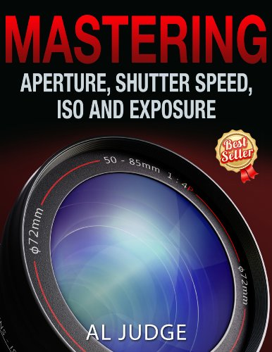 Mastering Aperture, Shutter Speed, ISO and Exposure (English Edition)