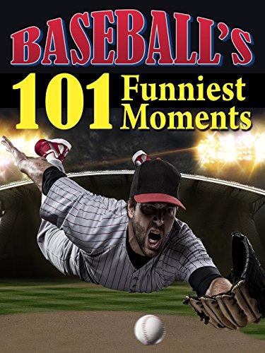 Baseball's 101 Funniest Moments