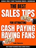 The Best Sales Tips For Attracting Cash Paying Raving Fans (Best Smart Business Ideas Book 2) (English Edition)