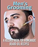 Men's Grooming: A Record Book For Homemade Beard Oil Recipes
